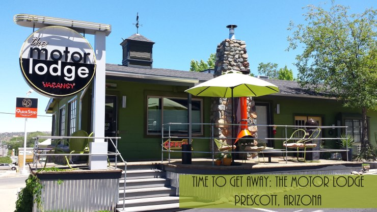 Time to Get Away - The Motor Lodge in Prescott, AZ