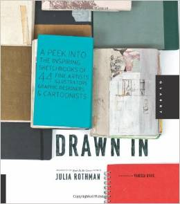 Drawn In - A Peek into the Inspiring Sketchbooks of 44 Fine Artists Illustrators Graphic Designers and Cartoonists - FINDS CREATIVE GIFT GUIDE 2014