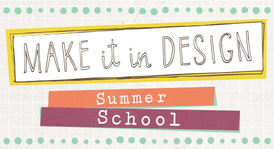 Make it in Design Summer School 2015