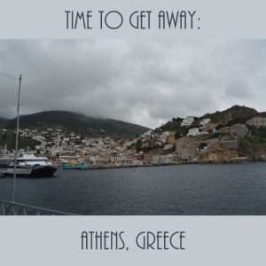 Time to Get Away: Athens, Greece